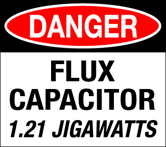 Danger: Flux Capacitor (1.21 Jigawatts)
