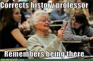 Old lady raises hand: corrects history professor, remembers being there
