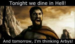 tonight we dine in hell and tomorrow, i'm thinking arbys