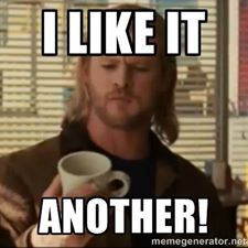"""I Like it. ANOTHER!"" - Thor (Chris Hemsworth in ""Thor"")"