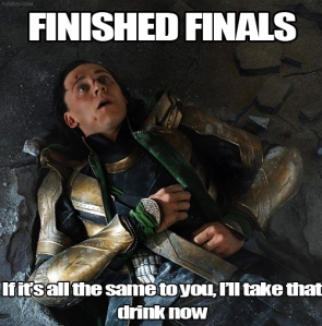 "Finished Finals - (Loki bashed into the ground by the Hulk) ""If it's all the same to you, I'll take that drink now..."""