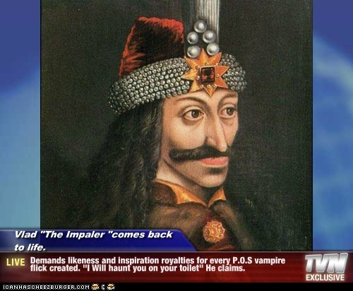Vlad comes back to life, demands royalties