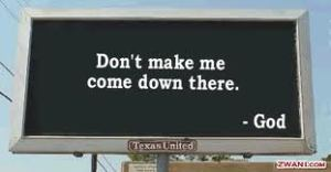 """Don't make me come down there."" - God (billboard)"