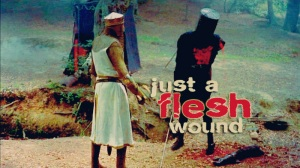"'Just a flesh wound!' - the Black Knight (""Monty Python and the Holy Grail"")"