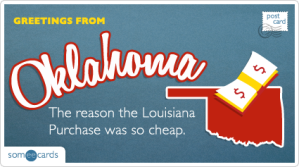 Oklahoma: The reason the Louisiana Purchase was so cheap!