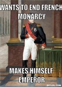 Wants to end French monarchy - makes himself Emperor.