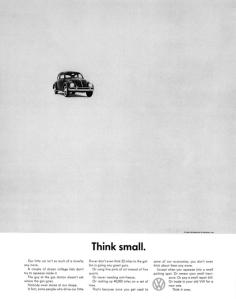 'Think small.' - a VW bug advertisement.