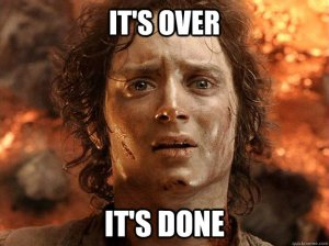 It's over, it's done - Frodo (Return of the King)