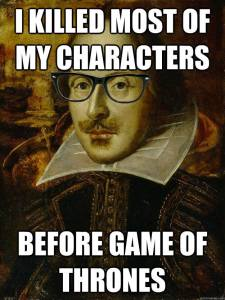 Shakespeare hipster meme - I killed most of my characters, before 'Game of Thrones'