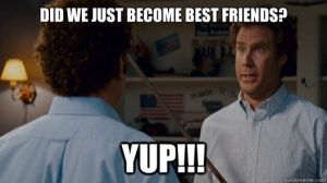 Step Brothers - 'Did we just become best friends?!' 'Yup!'
